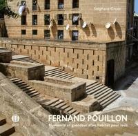 Stéphane Gruet - Fernand Pouillon - Humanité et grandeur d'un habitat pour tous.
