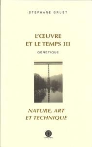 Stéphane Gruet - L'oeuvre et le temps - Volume 3, Génétique ; Nature, Art et Technique.