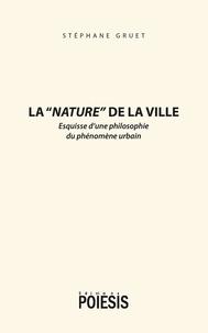 """Stéphane Gruet - La """"nature"""" de la ville - Esquisse d'une philosophie du phénomène urbain."""