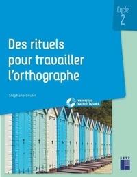 Stéphane Grulet - Des rituels pour travailler l'orthographe Cycle 2.