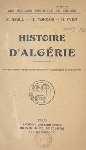Stéphane Gsell et Georges Marçais - Histoire d'Algérie - Ouvrage illustré de gravures hors texte et accompagné de 2 cartes.