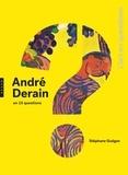 Stéphane Guégan - André Derain en 15 questions.