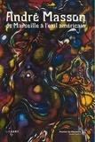 Stéphane Guégan - André Masson - De Marseille à l'exil américain.
