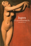 "Stéphane Guégan - Ingres - ""Ce révolutionnaire-là""."