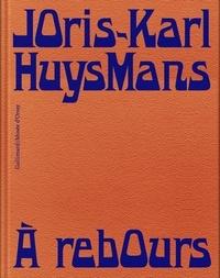 Stéphane Guégan et André Guyaux - Joris-Karl Huysmans - A Rebours.