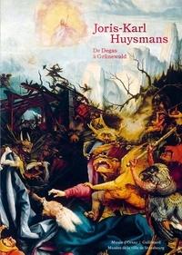 Stéphane Guégan et André Guyaux - Joris-Karl Huysmans - De Degas à Grünewald.