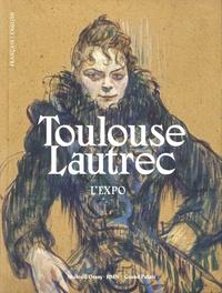 Stéphane Guégan et Danièle Devynck - Toulouse-Lautrec. L'expo - Résolument moderne.