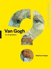 Stéphane Guégan - Vincent Van Gogh en 15 questions.