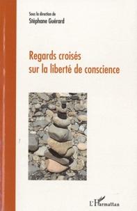 Stéphane Guérard - Regards croisés sur la liberté de conscience.