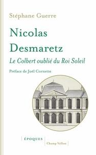 Stéphane Guerre - Nicolas Desmaretz (1648-1721) - Le Colbert oublié du Roi-Soleil.
