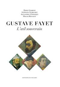 Stéphane Guibourgé et Alexandre d' Andoque de Sériège - Gustave Fayet - L'oeil souverain.