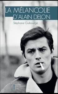 Stéphane Guibourgé - La mélancolie d'Alain Delon.
