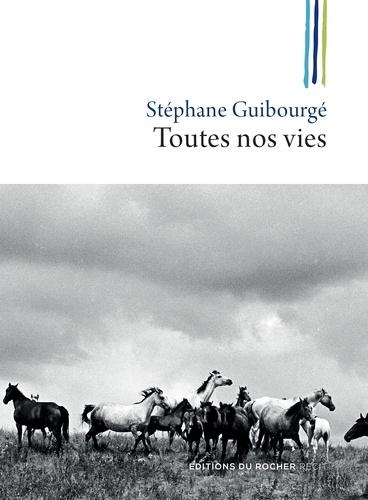 Stéphane Guibourgé - Toutes nos vies.