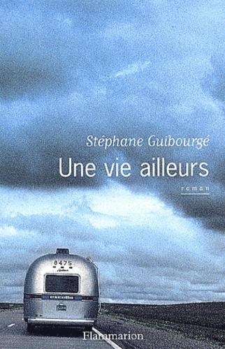 Stéphane Guilbourgé - Une vie ailleurs.