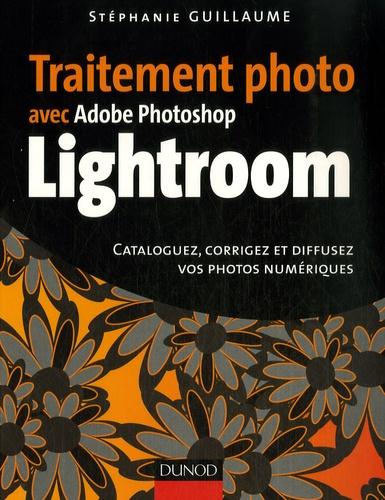Stéphane Guillaume - Traitement photo avec Adobe Photoshop Lightroom - Cataloguez, corrigez et diffusez vos photos numériques.