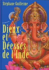 Stéphane Guillerme - Dieux et Déesses de l'Inde.