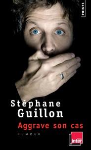Stéphane Guillon - Aggrave son cas.