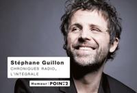 """Stéphane Guillon - Chroniques radio, l'intégrale - """"On m'a demandé de vous calmer"""" ; """"On m'a demandé de vous virer""""."""