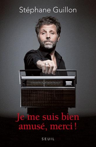 Stéphane Guillon - Je me suis bien amusé, merci !.