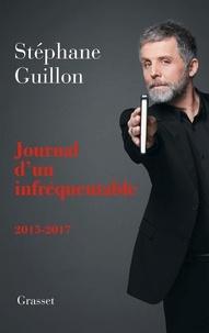 Stéphane Guillon - Journal d'un infréquentable - 2016-2017.