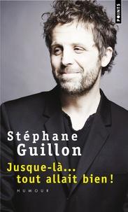 Stéphane Guillon - Jusque-là... tout allait bien !.