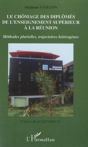 Stéphane Guillon - Le chômage des diplômés de l'enseignement supérieur à la Réunion - Méthodes plurielles, trajectoires hétérogènes.