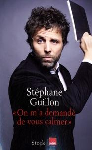 Stéphane Guillon - On m'a demandé de vous calmer.