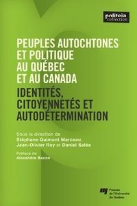 Stéphane Guimond-Marceau et Jean-Olivier Roy - Peuples autochtones et politique au Québec et au Canada - Identités, citoyennetés et autodétermination.