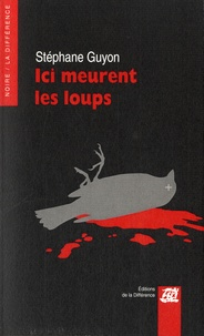 Stéphane Guyon - Ici meurent les loups.