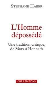 Stéphane Haber - L'Homme dépossédé - Une tradition critique, de Marx à Honneth.
