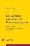Stéphane Haffemayer - Les Lumières radicales de la Révolution anglaise - Samuel Hartlib et les réseaux de l'Intelligence (1600-1660).