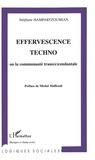 Stéphane Hampartzoumian - Effervescence techno - Ou la communauté trans(e)cendantale.
