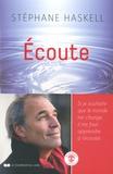 Stéphane Haskell - Ecoute - Si je souhaite que le monde me change, il me faut apprendre à l'écouter….