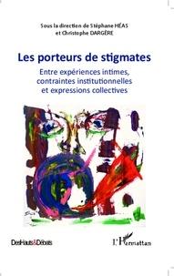 Stéphane Héas et Christophe Dargère - Les porteurs de stigmates - Entre expériences intimes, contraintes institutionnelles et expressions collectives.