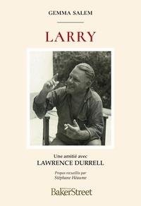 Stéphane Héaume et Gemma Salem - Larry : Une amitié avec Lawrence Durrell.