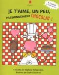 Stéphane Heiligenstein et Sophie Zazzéroni - Je t'aime un peu, passionnément chocolat ! - Le chocolat.