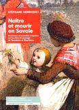 Stéphane Henriquet - Naître et mourir en Savoie - Anciennes et nouvelles enquêtes sur les rites de passage de Tarentaise et Maurienne.