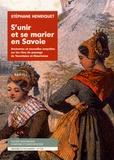 Stéphane Henriquet - S'unir et se marier en Savoie - Anciennes et nouvelles enquêtes sur les rites de passage de Tarentaise et Maurienne.