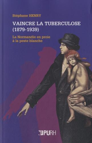 Stéphane Henry - Vaincre la tuberculose (1879-1939) - La Normandie en proie à la peste blanche.