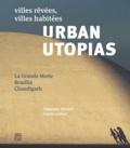 Stéphane Herbert et Carole Lenfant - Urban Utopias - Villes rêvées, villes habitées : La Grande Motte, Brasilia, Chandigarh.