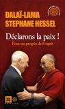 Stéphane Hessel et  Dalaï-Lama - Déclarons la paix ! - Pour un progrès de l'esprit.