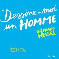 Stéphane Hessel - Dessine-moi un homme - Evocations avec Pascal Lemaître.