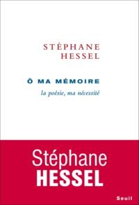 Stéphane Hessel - O ma mémoire - La poésie, ma nécessité.