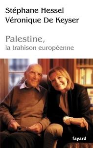 Stéphane Hessel et Véronique De Keyser - Palestine, la trahison europénne.
