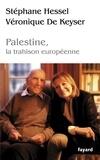 Stéphane Hessel et Véronique de Keyser - Palestine - La trahison européenne.
