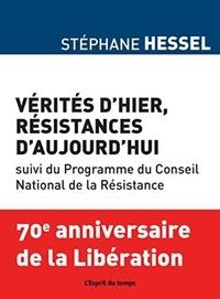 Stéphane Hessel - Vérités d'hier, Résistances d'aujourd'hui - Suivi du Programme du Conseil national de la Résistance.