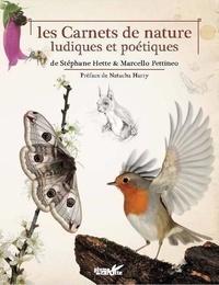 Stéphane Hette et Marcello Pettineo - Les Carnets de nature ludiques et poétiques.