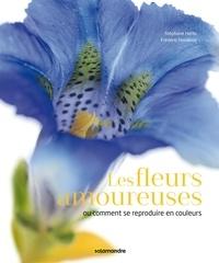 Stéphane Hette et Frédéric Hendoux - Les fleurs amoureuses - Ou comment se reproduire en couleurs.