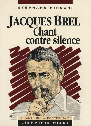 Stéphane Hirschi - Jacques Brel - Chant contre silence.