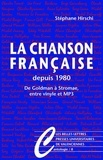 Stéphane Hirschi - La chanson française depuis 1980 - De Goldman à Stromae entre vinyles et mp3.